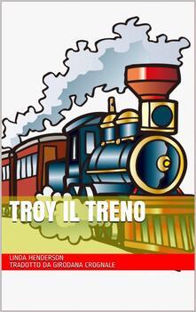 Troy Il Treno - Linda Henderson - ebook