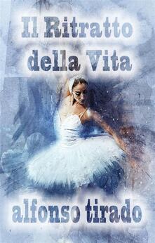 Il Ritratto Della Vita - alfonso tirado - ebook