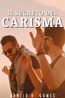 Il Segreto Del Carisma - Danilo H. Gomes - ebook