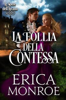 La Follia Della Contessa - Erica Monroe - ebook
