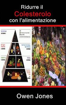 Ridurre Il Colesterolo Con L'alimentazione - Owen Jones - ebook