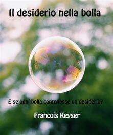Il Desiderio Nella Bolla - Francois Keyser - ebook
