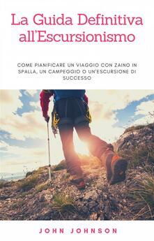 La Guida Definitiva All'Escursionismo - John Johnson - ebook