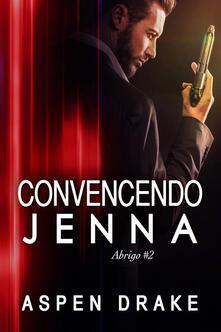 Convincendo Jenna - Aspen Drake - ebook