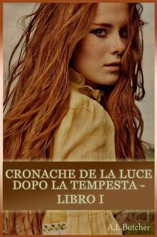 Cronache De La Luce Dopo La Tempesta - Libro I - A L Butcher - ebook