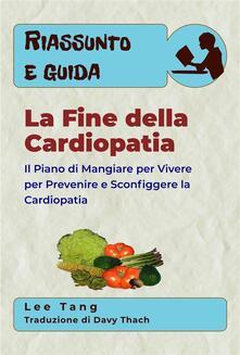 Riassunto E Guida - La Fine Della Cardiopatia - Lee Tang - ebook