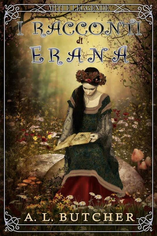 I racconti di Erana: Miti e Leggende - A L Butcher - ebook