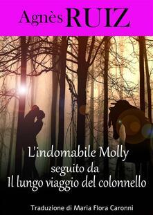 L'indomabile Molly, Seguito Da  Il Lungo Viaggio Del Colonnello - Agnes Ruiz - ebook