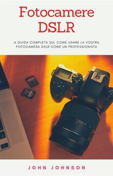 Fotocamere Dslr - John Johnson - ebook
