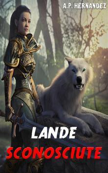 Lande Sconosciute - A.P. Hernández - ebook