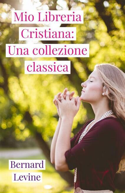 Mio Libreria Cristiana: Una Collezione Classica - Bernard Levine - ebook