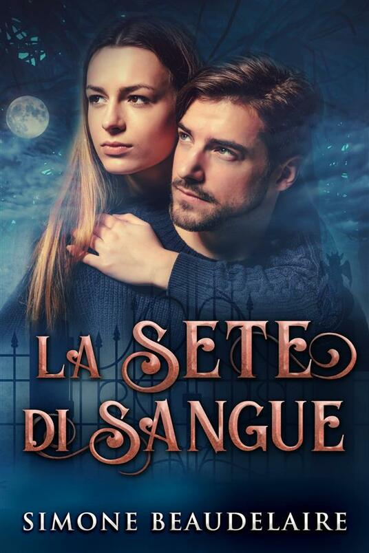 La Sete Di Sangue - Simone Beaudelaire - ebook
