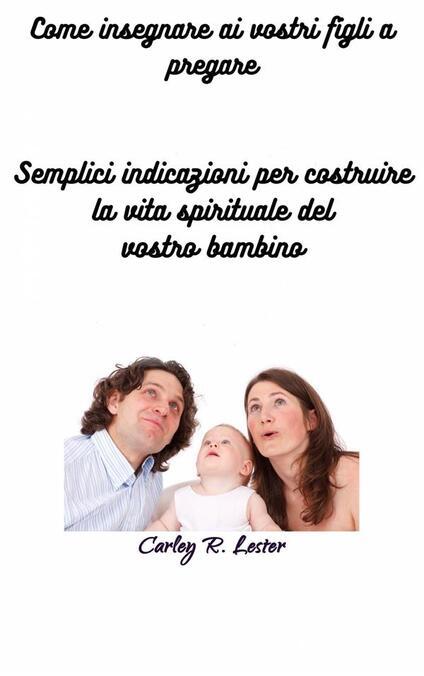 Come Insegnare Ai Vostri Figli A Pregare - Carley R. Lester - ebook