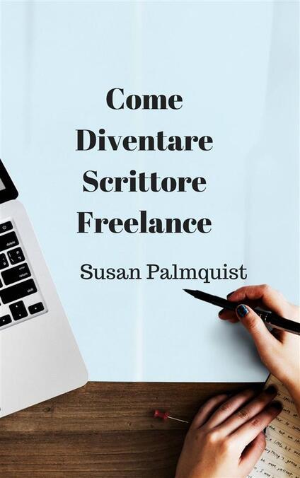 Come Diventare Scrittore Freelance - Susan Palmquist - ebook
