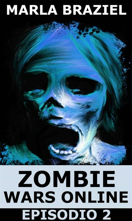 Zombie Wars Online - Episodio 2 - Marla Braziel - ebook