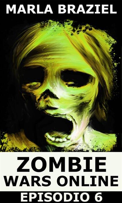 Zombie Wars Online - Episodio 6 - Marla Braziel - ebook