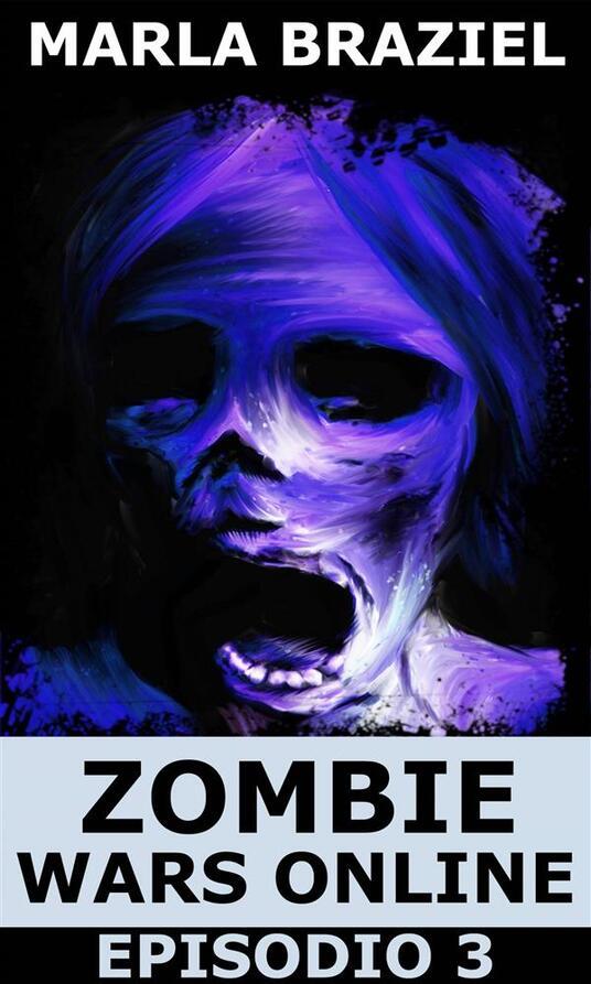 Zombie Wars Online - Episodio 3 - Marla Braziel - ebook
