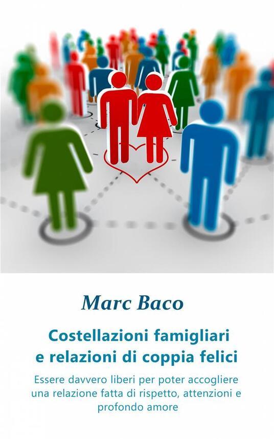 Costellazioni Famigliari E Relazioni Di Coppia Felici - Marc Baco - ebook