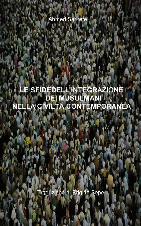 Le Sfide Dell'integrazione Dei Mussulmani Nella Civiltà Contemporanea - Ahmed Sarirete - ebook