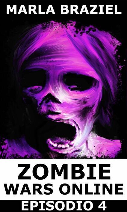 Zombie Wars Online - Episodio 4 - Marla Braziel - ebook
