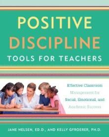 Positive Discipline Tools for Teachers