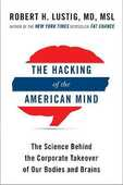 Libro in inglese The Hacking of the American Mind: The Science Behind the Corporate Takeover of Our Bodies and Brains Robert H Lustig