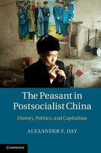 Libro in inglese The Peasant in Postsocialist China: History, Politics and Capitalism  - Alexander F. Day