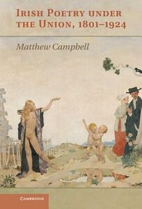 Libro in inglese Irish Poetry Under the Union, 1801-1924  - Matthew Campbell