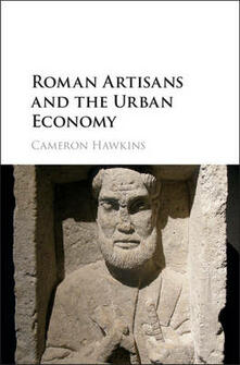 Roman Artisans and the Urban Economy - Cameron Hawkins - cover