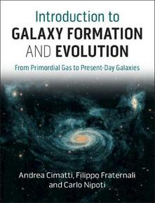 Introduction to Galaxy Formation and Evolution: From Primordial Gas to Present-Day Galaxies - Andrea Cimatti,Filippo Fraternali,Carlo Nipoti - cover