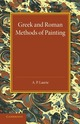 Greek and Roman Methods of Painting:...