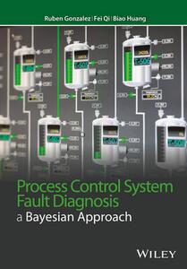 Process Control System Fault Diagnosis: A Bayesian Approach - Ruben Gonzalez-Nunez,Biao Huang,Fei Qi - cover