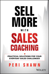 Sell More With Sales Coaching: Practical Solutions for Your Everyday Sales Challenges - Peri Shawn - cover
