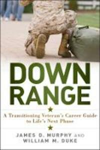 Down Range: A Transitioning Veteran's Career Guide to Life's Next Phase - James D. Murphy,William M. Duke - cover
