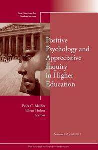 Positive Psychology and Appreciative Inquiry in Higher Education: New Directions for Student Services, Number 143 - cover