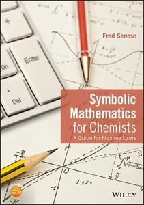 Symbolic Mathematics for Chemists: A Guide for Maxima Users - Fred Senese - cover