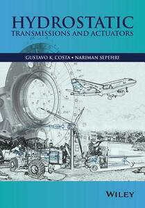 Hydrostatic Transmissions and Actuators: Operation, Modelling and Applications - Gustavo Costa,Nariman Sepehri - cover