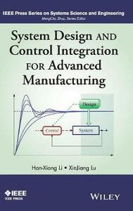 System Design and Control Integration for Advanced Manufacturing - Han-Xiong Li,XinJiang Lu - cover
