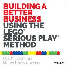 Building a Better Business Using the Lego Serious Play Method - Per Kristiansen,Robert Rasmussen - cover