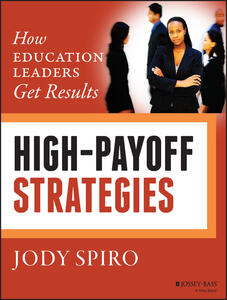 High-Payoff Strategies: How Education Leaders Get Results - Jody Spiro - cover