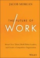 Future of Work: Attract New Talent, Build Better Leaders, and Create a Competitive Organization