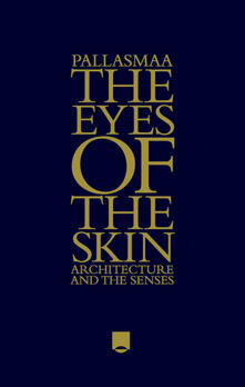 The Eyes of the Skin: Architecture and the Senses - Juhani Pallasmaa - cover