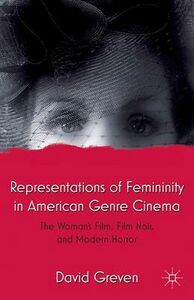 Libro in inglese Representations of Femininity in American Genre Cinema: The Woman's Film, Film Noir, and Modern Horror  - David Greven