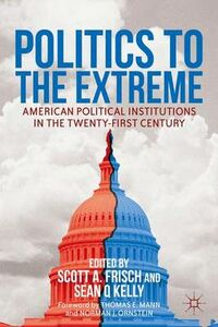 Libro in inglese Politics to the Extreme: American Political Institutions in the Twenty-First Century