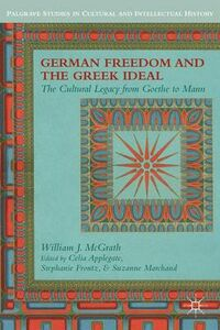 Libro in inglese German Freedom and the Greek Ideal: The Cultural Legacy from Goethe to Mann