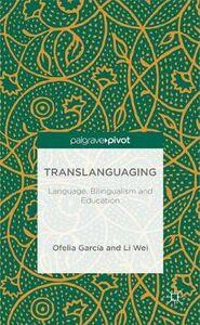 Libro inglese Translanguaging: Language, Bilingualism and Education Ofelia Garcia , Li Wei