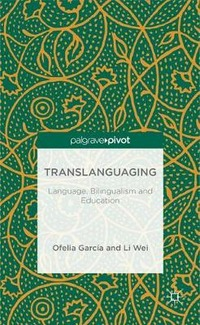 Translanguaging: Language, Bilingualism and Education
