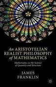 Libro in inglese An Aristotelian Realist Philosophy of Mathematics: Mathematics as the Science of Quantity and Structure James Franklin