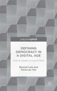 Defining Democracy in a Digital Age: Political Support on Social Media - Barend Lutz,Pierre Du Toit - cover