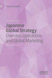 Japanese Global Strategy: Overseas Operations and Global Marketing - Katsuo Yamazaki - cover